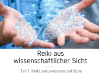 Reiki aus wissenschaftlicher Sicht - Teil 1: Reiki, naturwissenschaftliche Arbeit und naturalistische Weltbilder