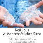 reiki und naturwissenschaft teil 2: naturwissenschaftliche forschungsansätze zu reiki