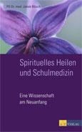 Jakob Bösch: Spirituelles Heilen und Schulmedizin