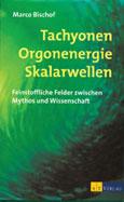 Marco Bischof: Tachyonen, Orgonenergie, Skalarwellen